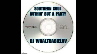 "Southern Soul / Soul Blues / R&B Mix 2018 - ""Nuthin' But A Party"" (Dj WhaltBabieLuv) - CD #42"