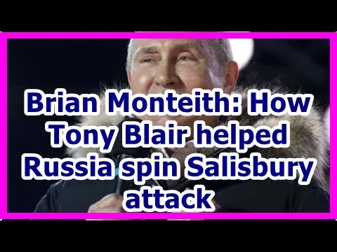 24h News - Brian Monteith: How Tony Blair helped Russia spin Salisbury attack