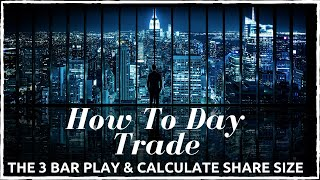 How To Day Trade The 3 Bar Play & Calculate Share Size