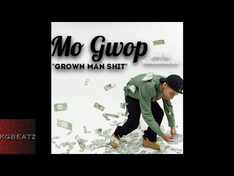 Mo Gwop - Grown Man Shit [Prod. By G-Wayne] [New 2015]