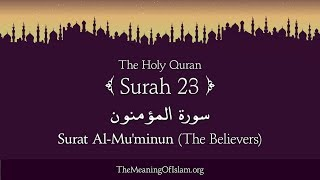 Download Quran: 23. Surat Al-Mu'minun (The Believers): Arabic and English translation