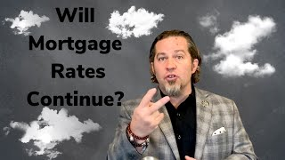 Will Mortgage Rates Continue?