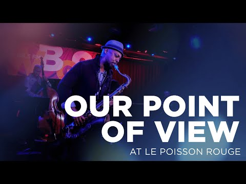 Our Point of View at Le Poisson Rouge