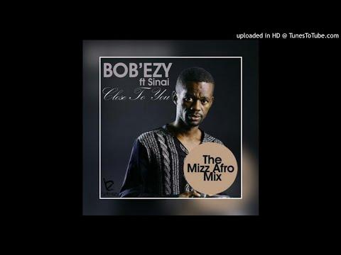 Bob Ezy Ft SInai-Close to you (Mizz Afro Mix)