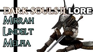 Dark Souls 2 Lore - Mirrah, Lindelt, and Melfia