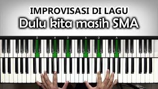 "Improvisasi di Lagu ""Dulu kita masih SMA"" | Improvisasi Tangan Kanan 4 | Belajar Piano Keyboard"