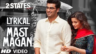 Mast Magan Full Song with Lyrics | 2 States | Arijit Singh | Arjun Kapoor, Alia Bhatt