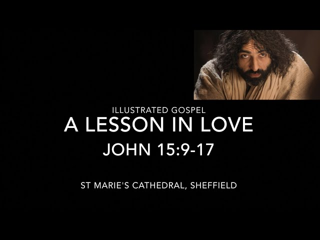 Illustrated Gospel / A Lesson in Love / John 15: 9-17 / 6th Sunday of Easter Year B
