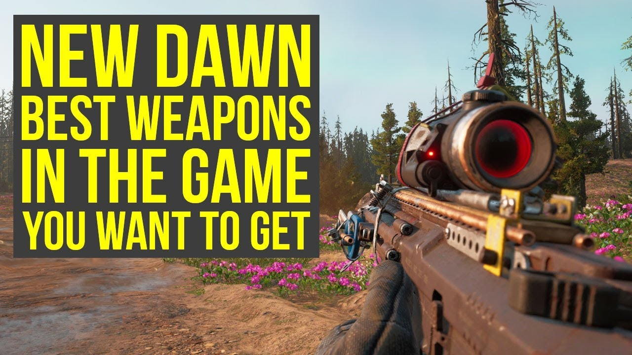 Far Cry New Dawn Best Weapons In The Game You Want To Get Far Cry New Dawn Best Guns Youtube
