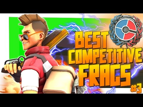 TF2: Best competitive frags #3 (Compilation)