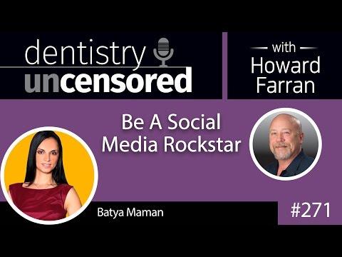 271 Be A Social Media Rockstar with Batya Maman : Dentistry Uncensored with Howard Farran