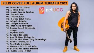 FELIX COVER FULL ALBUM TERBARU 2021 | TOP 20 COVER TERBAIK FELIX IRWAN TANPA IKLAN