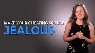 How To Make Your Cheating Spouse Jealous!
