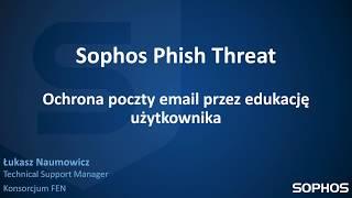 Sophos Phish Threat -  jak symulować phishing i nauczyć pracownika odróżniać fałszywe maile