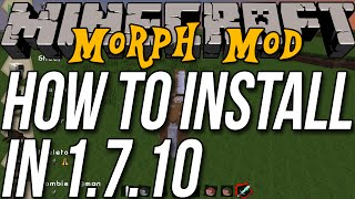How To Install Morph Mod In Minecraft 1.7.10