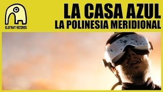LA CASA AZUL - La Polinesia Meridional [Official]