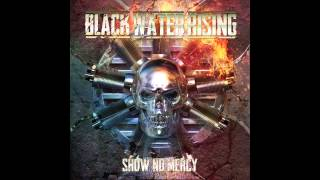 Watch Black Water Rising Show No Mercy video