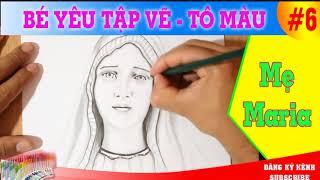 Hướng dẫn vẽ tranh Đức Mẹ Maira - Bé Yêu Tập Vẽ