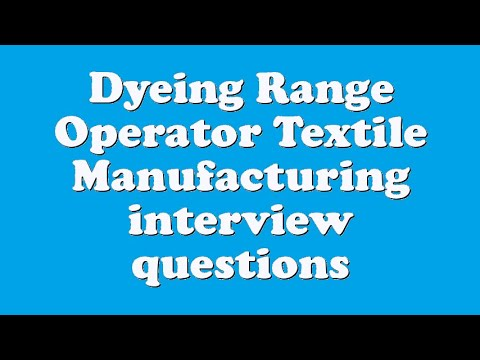 Dyeing Range Operator Textile Manufacturing interview questions