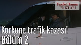 Fazilet Hanım ve Kızları 2. Bölüm - Korkunç Trafik Kazası!