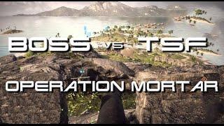 BOSS Vs TSF Operation Mortar 2016
