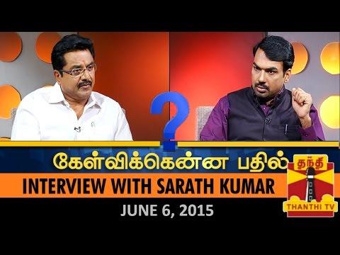 Kelvikkenna Bathil - Exclusive Interview with Sarath Kumar - (06/06/2015)