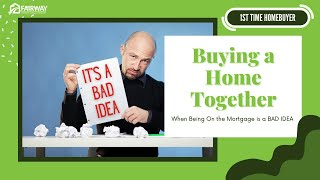 Buying a Home together - When Being On The Mortgage is a Bad Idea - First Time Home Buyers