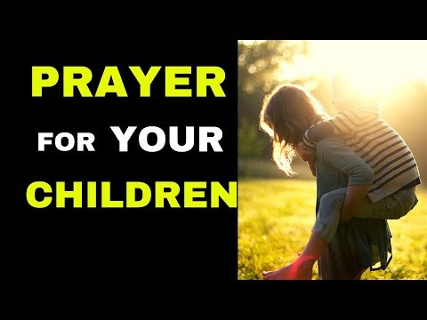 Deliverance Prayer for your Children  |  Praying for your Children's Salvation