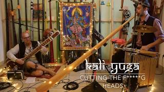 Kali Yuga  - Cutting the fuckin' heads