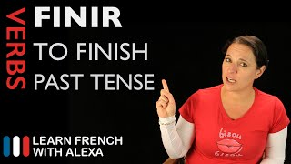 Finir (to finish) — Past Tense (French verbs conjugated by Learn French With Alexa)