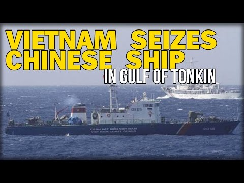 VIETNAM SEIZES CHINESE SHIP IN GULF OF TONKIN