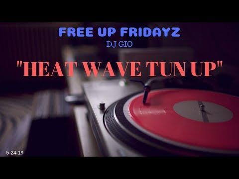 FREE UP FRIDAYZ - DJ GIO - HEAT WAVE TUN UP - 5-24-19