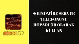 TELEFONU HOPARLÖR OLARAK KULLAN (SoundWire Server) 2020