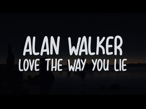 Alan Walker - Love The Way You Lie