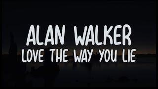 Alan Walker - Love The Way You Lie ( LYRICS )