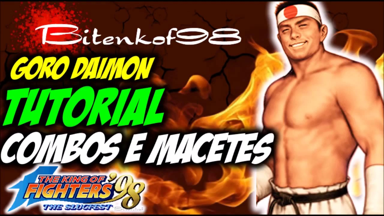 Download KOF 98 - Tutorial Combos + Dicas + Macetes - Goro Daimon