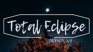 TOTAL SOLAR ECLIPSE EXPERIENCE | JACKSON, WY | GRANDFATHER MEDIA