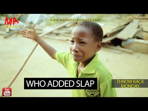 WHO ADDED SLAP (Mark Angel Comedy) (Throw Back Monday)