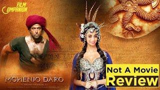 Mohenjo Daro | Not a Movie Review | Sucharita Tyagi