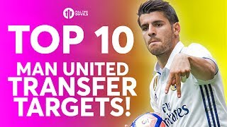 Top 10 Manchester United Transfer Targets | Morata, Belotti and Bale!