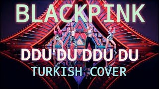 BlackPink - Ddu du Ddu du Turkish/Türkçe Cover
