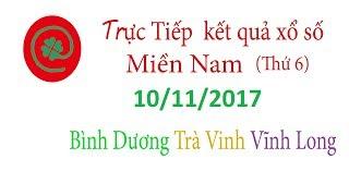 Trực tiếp kết quả xổ số Miền Nam ngày 10/11/2017 Xổ số Bình Dương Xổ số Trà Vinh Xổ số Vĩnh Long