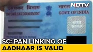 Linking PAN To Aadhaar Stands, Not Mandatory For Bank Accounts: Supreme Court