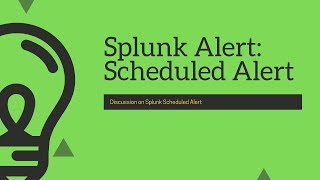 Splunk Alert : Discussion on Scheduled Alert