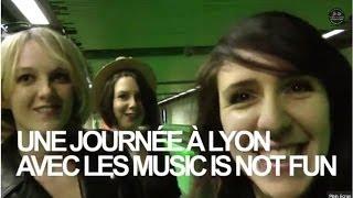 Une journée à Lyon avec les Music is not Fun