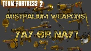 TF2 - Australium Weapons - Yay or Nay?