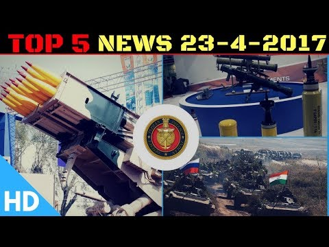 Top 5 Latest Headlines : Indian Defence Updates 22-4-2017