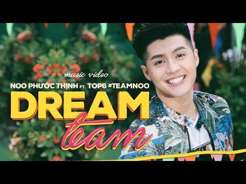 DREAM TEAM | NOO PHƯỚC THỊNH FT. TOP 6 TEAM NOO | Official MV