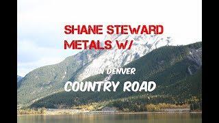 JOHN DENVER - Country Road (Shane Steward Metals W/)