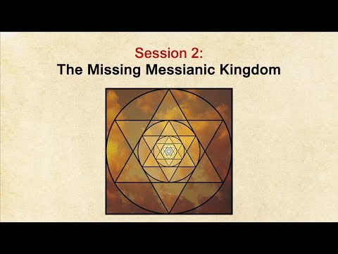 God's Endgame - Session 2: The Missing Messianic Kingdom